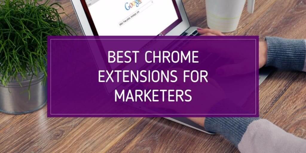 Best Google Chrome Extensions For Marketers